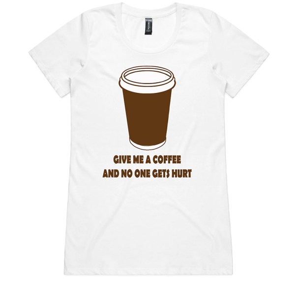 Give Me a Coffee and no One Gets Hurt Ladies White T Shirts