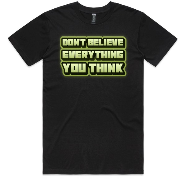 Don't Believe Everything You Think Men T Shirts