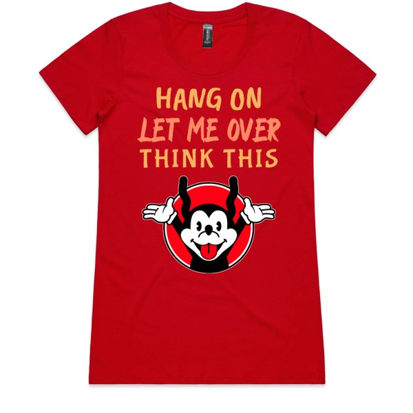 Hang On Let Me Over Think This Ladies Red T Shirts