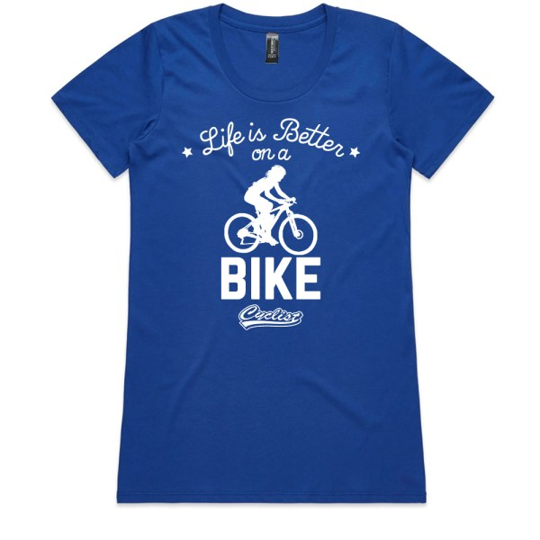 Life is better on a Bike Ladies T Shirts