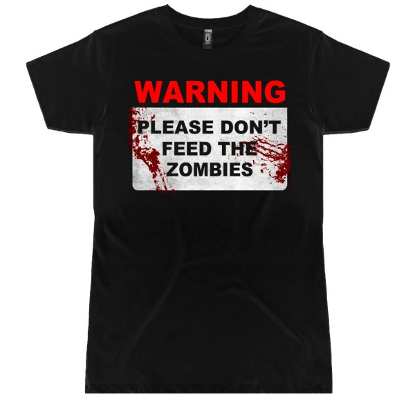 PLEASE DON'T FEED THE ZOMBIES Ladies T Shirts