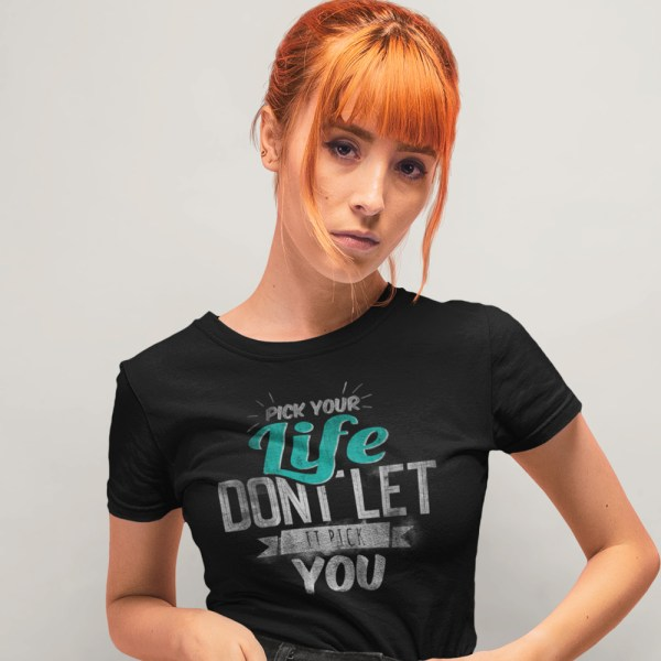 Pick Your Life Ladies T Shirts