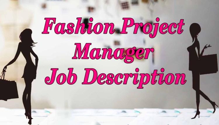 Fashion Project Manager Job Description – Requirement Essential Info