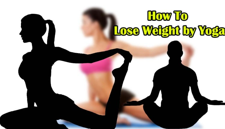 How To Lose Weight by Yoga – 5 Poses To Lose