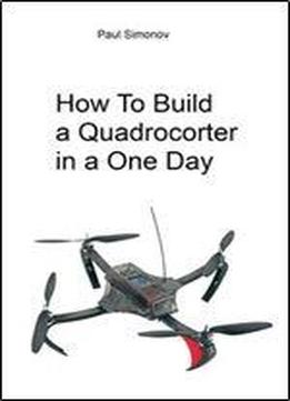 How To Build A Quadrocopter In One Day Download