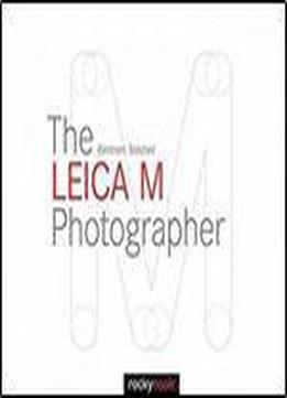 The Leica M Photographer: Photographing With Leica's