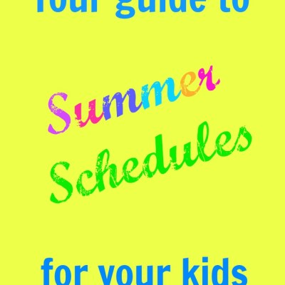 Guide to summer schedules for your kids!