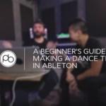 Watch A Beginner's Guide to Making a Track in Ableton w/ DJ Ravine & Saytek