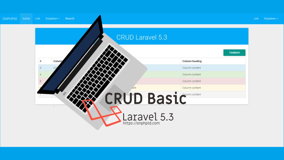 Belajar laravel : Belajar Membuat CRUD Menggunakan Laravel 5.3 Untuk Pemula