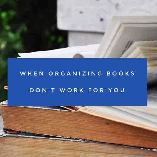 When Organizing Books Don't Work For You Title