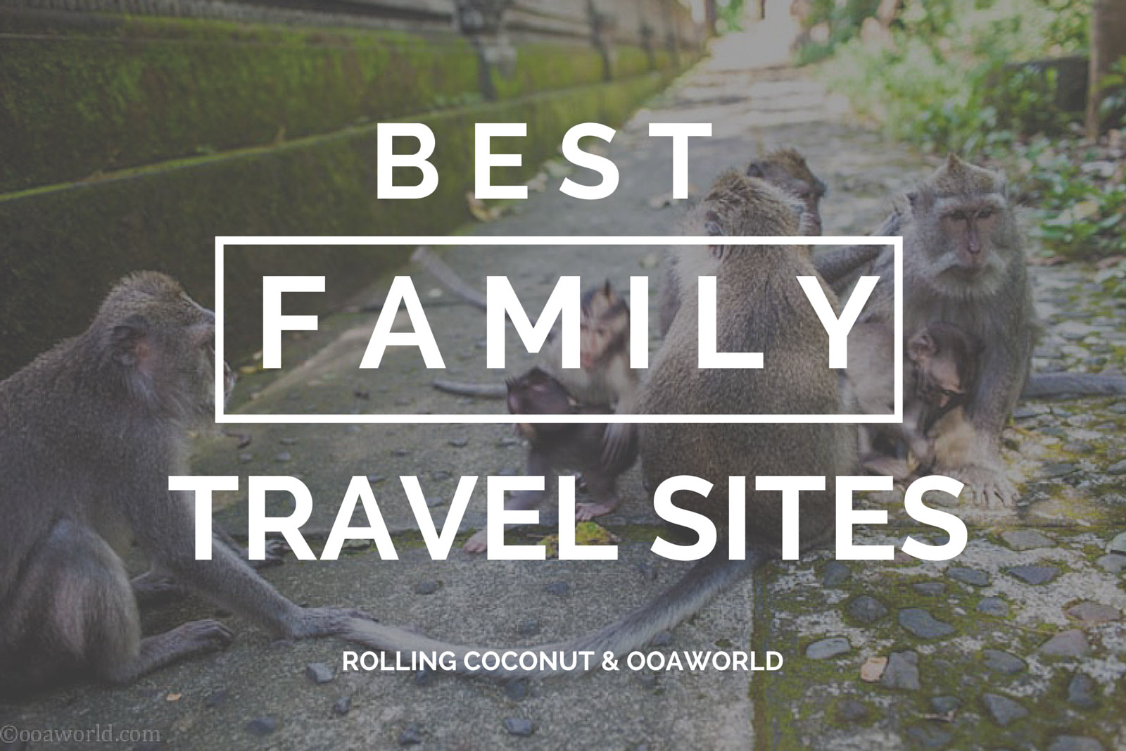 Best Family Travel Sites OOAworld Photo Ooaworld