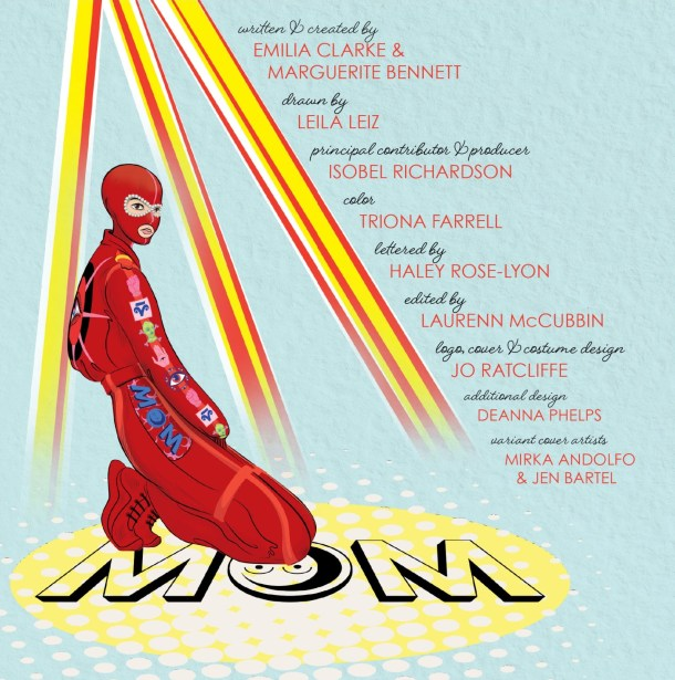 """Credits page from the first issue, featuring an image of """"M.O.M."""" in a strange costume, and listing the credits above and: Principal Contributor & Producer: Isobel Richardson Color: Triona Farrell Lettered by: Haley Rose-Lyon Edited by: Laurenn McCubbin Logo, cover & costume design: Jo Ratcliffe Editorial Design: Deanna Phelps Variant cover artists: Mirka Andolfo & Jen Bartel"""