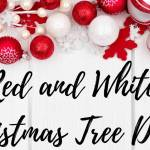 Best Red And White Christmas Tree Decorations Open For Christmas