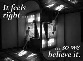It feels right, so we believe it.