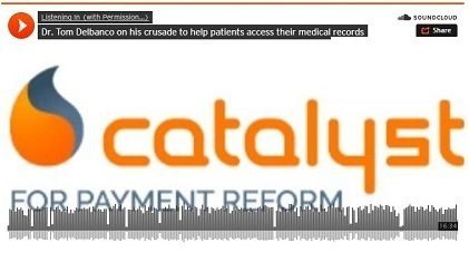 Catalyst for Payment Reform: Listening In (With Permission): Dr. Tom Delbanco on his crusade to help patients access their medical records