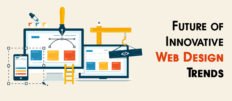 Innovative Web Design Trends that Will Transform the Face