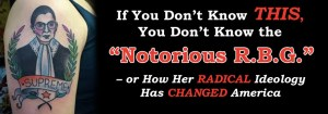 """If You Don't Know THIS, You Don't Know the """"Notorious R.B.G"""" – or How Her Radical Ideology Has Changed America"""