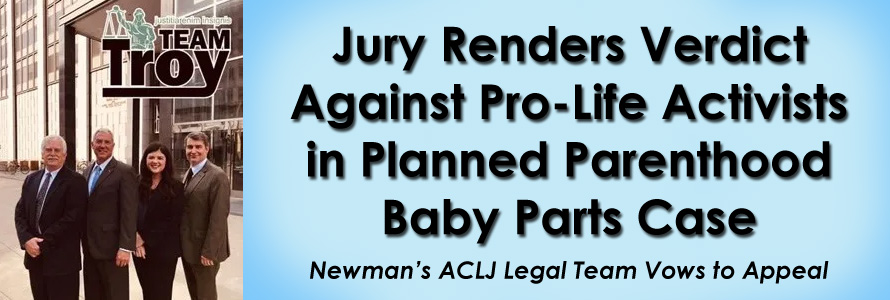 Jury Renders Verdict Against Pro-Life Activists in Planned Parenthood Baby Parts Case