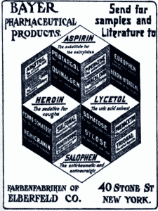 Bayer pharmaceutical products. advertisement - Send for samples and literature to. Farbenfabriken of elberfeld co. 40 stone st. New York. Asprin, Heroin, Lycetol, Salophen