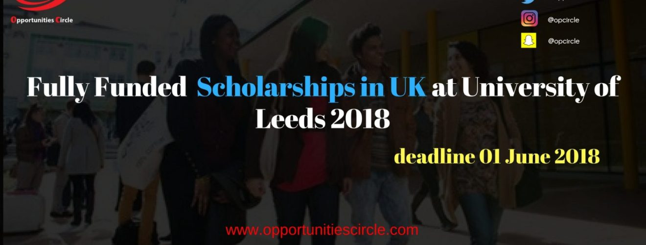 Fully Funded Scholarships in UK at University of Leeds 2018