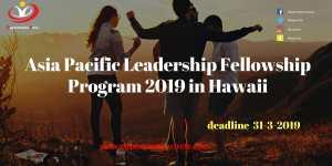 Asia Pacific Leadership Fellowship Program 2019 in Hawaii - Opportunities Circle Scholarships, Fellowships, Internships, Jobs
