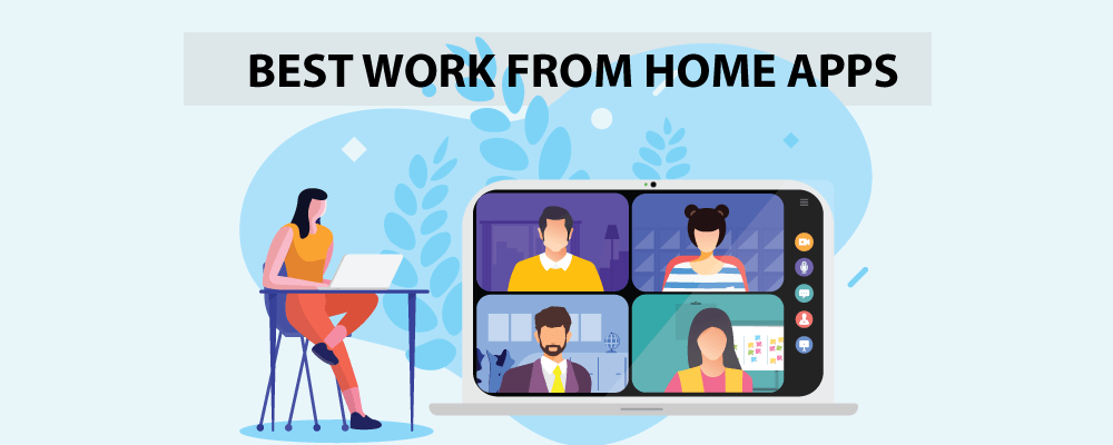 7 Best Apps to Help you in Work From Home Situation