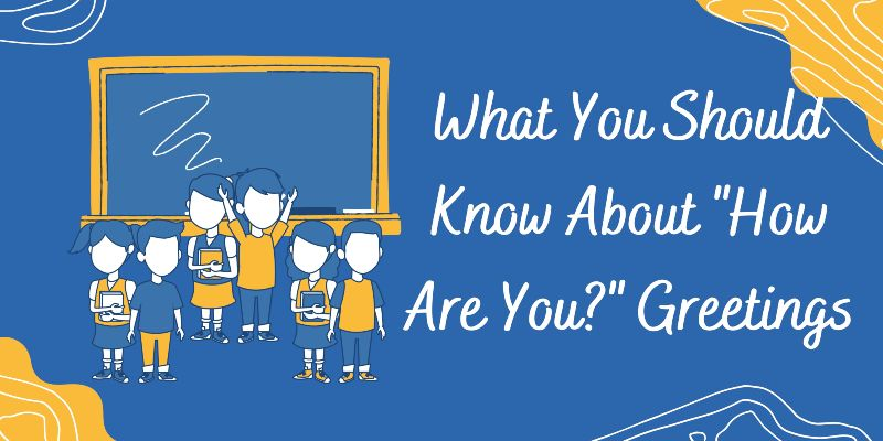 """What You Should Know About """"How Are You?"""" Greetings"""