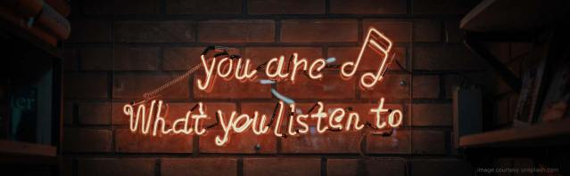 Sign: You are what you listen to.