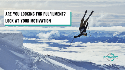 Are you looking for fulfilment? Look at your motivation – By Ollie Phillips