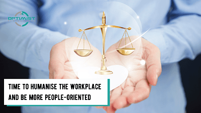 Time To Humanise The Workplace And Be More People-Oriented