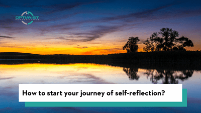How to start your journey of self-reflection?- By Optimist Performance