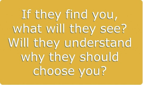 If they find you, will they understand why they should choose you?