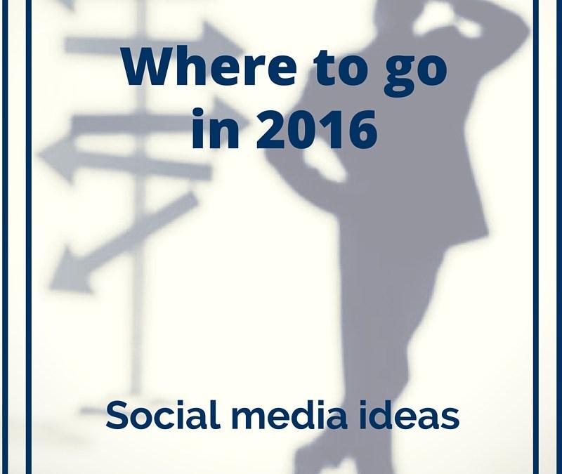 Social media ideas for 2016 – Looking forward