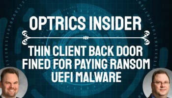 Optrics Insider - Thin Client Backdoor, Get Fined for Paying Ransom & UEFI Malware