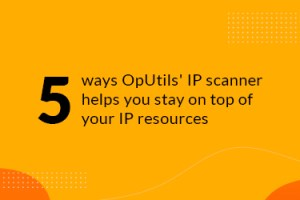 5 key benefits of using an IP scanner
