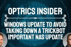 Optrics Insider - Windows Update to Avoid, Taking Down TrickBot & Important NAS Update