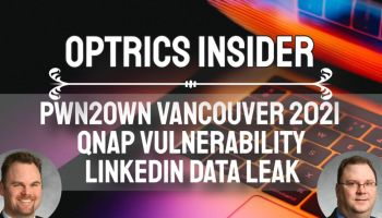 Optrics Insider - Pwn2Own Vancouver 2021, QNAP Vulnerability & 500M LinkedIn Users Being Sold Online