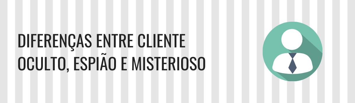 Diferenças entre o termos cliente oculto, misterioso e espião