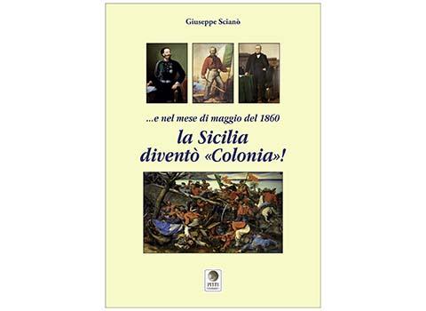 1860 e la Sicilia cominciò subito a essere colonia