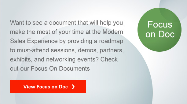 Want to see a document that will help you make the most of your time at the Modern Sales Experience by providing a roadmap to must-attend sessions, demos, partners, exhibits, and networking events? Check out our Focus On Documents