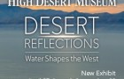 High Desert Museum Bend Desert Reflections April 27 through September 29, 2019