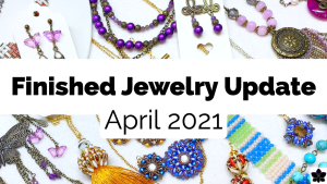 Finished Jewelry Update April 2021