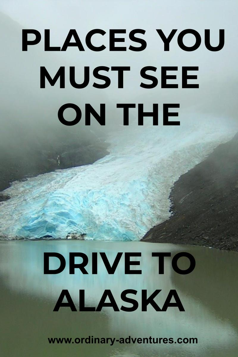 A glacier coming down to a small lake over a rocky hillside in the fog. Text reads: places you must see on the drive to alaska