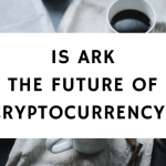 Is Ark The Future Of Cryptocurrencies?