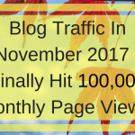 Blog Traffic In November 2017 – Finally Hit 100,000 Monthly Page Views!