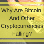 Why Are Bitcoin And Other Cryptocurrencies Falling?