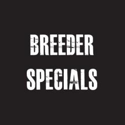 BREEDER SPECIALS