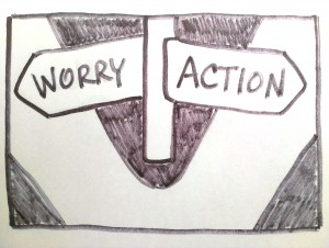 Don't worry. Take action.