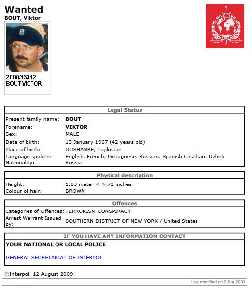 Viktor Bout is wanted by Interpol for Terrorism Consipiracy. Viktor is also described by the FBI as an International Arms Dealer. Viktor claims that his is merely an air freight company.