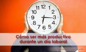 Cómo ser más productivo durante tu jornada laboral